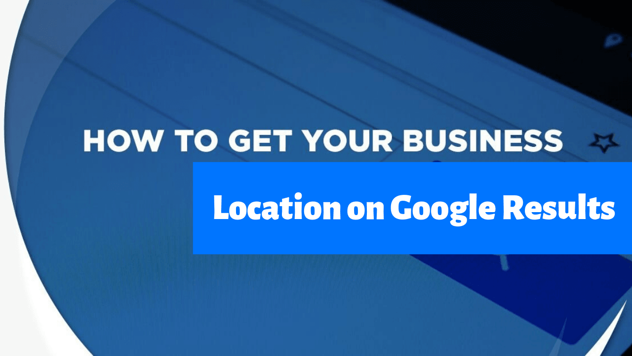 How to Show Your Business Location on Google Results