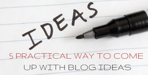 Practical Ways to Come Up with Blog Ideas
